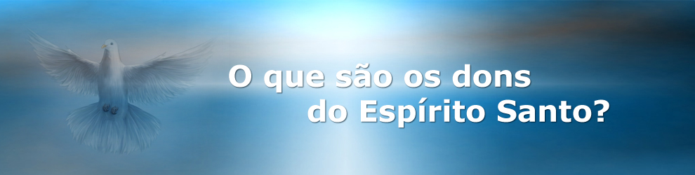 O que so os dons do Esprito Santo?